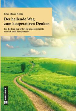 Der heilende Weg zum kooperativen Denken von Gmeiner-Verlag GmbH,  Messkirch, Meyer-König,  Peter
