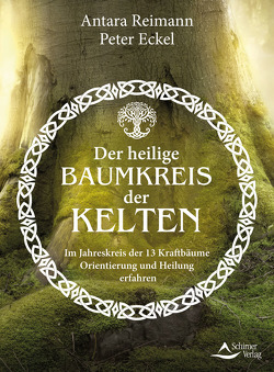 Der heilige Baumkreis der Kelten von Eckel,  Peter, Reimann, ,  Antara