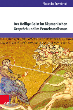 Der Heilige Geist im ökumenischen Gespräch und im Pentekostalismus von Stavnichuk,  Alexander