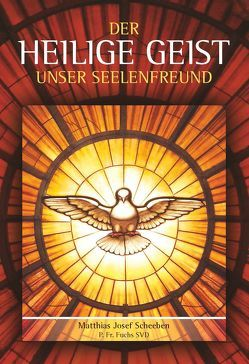 Der heilige Geist unser Seelenfreund von Scheeben,  Matthias Josef