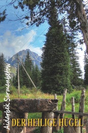 Der heilige Hügel von Dick,  Heinrich, Mingalieva,  Valentina, Sarmanbetow,  Aidarbek