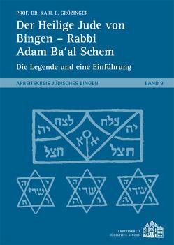 Der Heilige Jude von Bingen – Rabbi Adam Ba'al Schem von Prof. Dr. Grözinger,  Karl E.