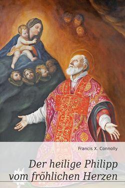 Der heilige Philipp vom fröhlichen Herzen von Connolly,  Francis X.