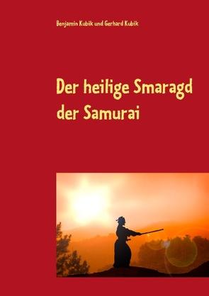 Der heilige Smaragd der Samurai von Kubik,  Benjamin, Kubik,  Gerhard
