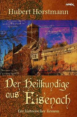 DER HEILKUNDIGE AUS EISENACH von Dörge,  Christian, Horstmann,  Hubert