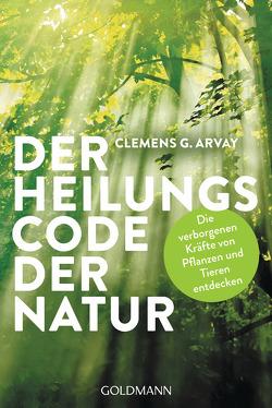 Der Heilungscode der Natur von Arvay,  Clemens G.