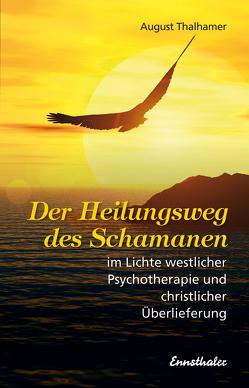 Der Heilungsweg des Schamanen im Lichte westlicher Psychotherapie und christlicher Überlieferung von Thalhamer,  August