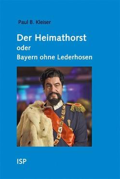 Der Heimathorst oder Bayern ohne Lederhosen von Kleiser,  Paul B