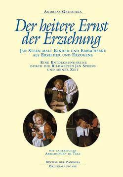 Der heitere Ernst der Erziehung –  Jan Steen malt Kinder und Erwachsene als Erzieher und Erzogene von Grosshaus,  Peter, Gruschka,  Andreas