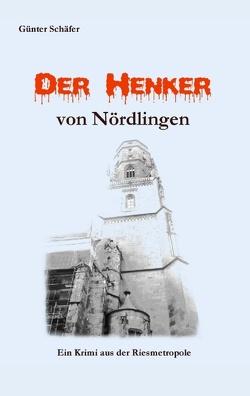 Der Henker von Nördlingen von Schäfer,  Günter