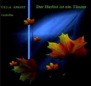 Der Herbst ist ein Tänzer von Angst,  Ulla