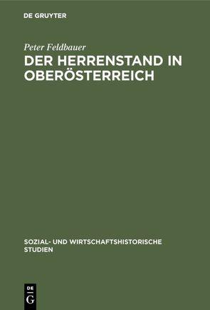 Der Herrenstand in Oberösterreich von Feldbauer,  Peter