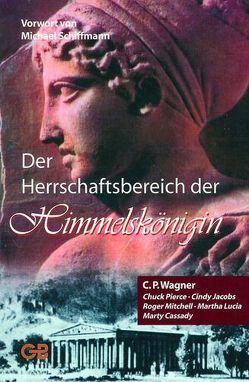 Der Herrschaftsbereich der Himmelskönigin von Wagner,  C Peter