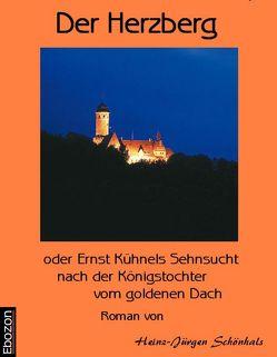 Der Herzberg oder: Ernst Kühnels Sehnsucht nach der Königstochter vom goldenen Dach von Schönhals,  Heinz-J.