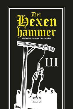 Der Hexenhammer: Malleus Maleficarum. Dritter Teil von Krämer,  Heinrich
