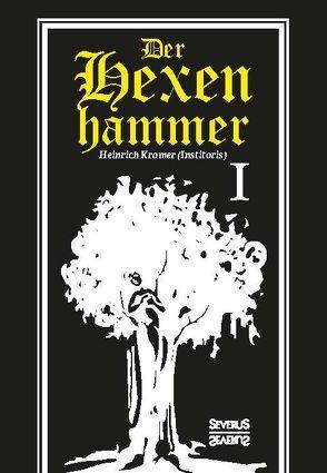 Der Hexenhammer: Malleus Maleficarum. Erster Teil von Krämer,  Heinrich