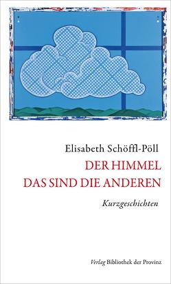 Der Himmel – das sind die Anderen von Schöffl-Pöll,  Elisabeth