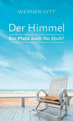 Der Himmel – Ein Platz auch für Dich? von Gitt,  Werner