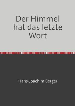 Der Himmel hat das letzte Wort von Berger,  Dr. med.,  Hans-Joachim
