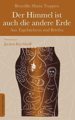Der Himmel ist auch die andere Erde von Kirchhoff,  Jochen, Trappen,  Benedikt Maria