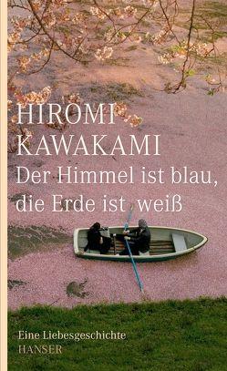 Der Himmel ist blau, die Erde ist weiß von Gräfe,  Ursula, Kawakami,  Hiromi, Nakayama-Ziegler,  Kimiko