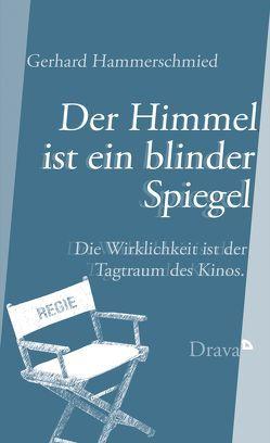 Der Himmel ist ein blinder Spiegel von Hammerschmied,  Gerhard