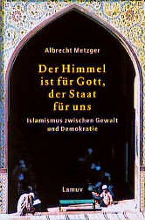 Der Himmel ist für Gott, der Staat für uns von Metzger,  Albrecht