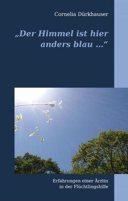 """""""Der Himmel ist hier anders blau …"""" von Dürkhauser,  Cornelia"""