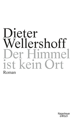 Der Himmel ist kein Ort von Wellershoff,  Dieter