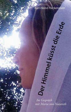 Der Himmel küsst die Erde von Fleckenstein,  Karl-Heinz