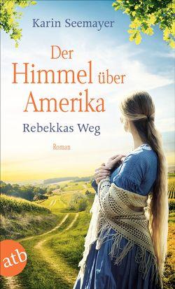 Der Himmel über Amerika – Rebekkas Weg von Seemayer,  Karin