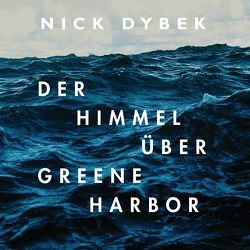 Der Himmel über Greene Harbor von Dybek,  Nick, Fingerhuth,  Frank, Rotermund,  Sascha