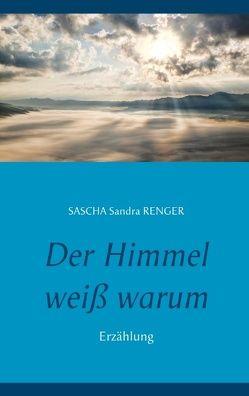 Der Himmel weiß warum von Renger,  Sascha Sandra