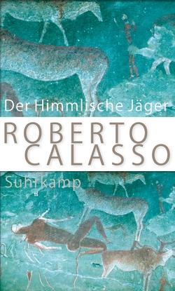 Der Himmlische Jäger von Calasso,  Roberto, Klein,  Reimar, Schneider,  Marianne