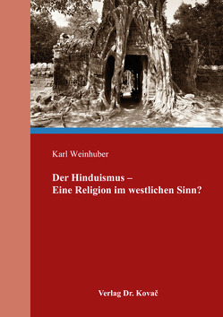 Der Hinduismus – Eine Religion im westlichen Sinn? von Weinhuber,  Karl