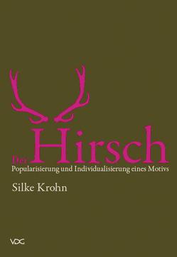Der Hirsch: Popularisierung und Individualisierung eines Motivs von Krohn,  Silke