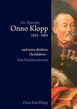 Der Historiker Onno Klopp 1822-1903 von Klopp,  Onno Karl