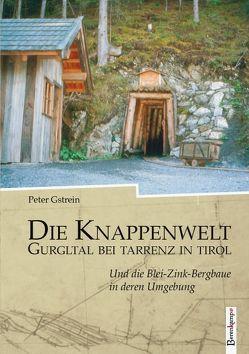 Der historische Bergbau in der Region Gurgltal in Tirol … von Gstrein,  Peter