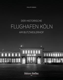Der historische Flughafen Köln am Butzweilerhof von Robien,  Philipp