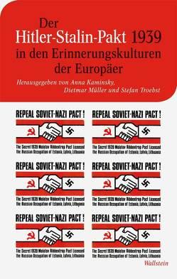Der Hitler-Stalin-Pakt 1939 in den Erinnerungskulturen der Europäer von Kaminsky,  Anna, Müller,  Dietmar, Troebst,  Stefan