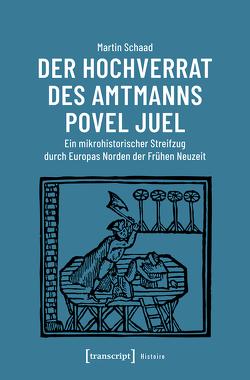 Der Hochverrat des Amtmanns Povel Juel von Schaad,  Martin