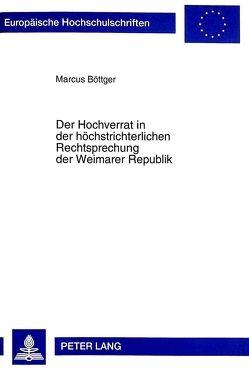 Der Hochverrat in der höchstrichterlichen Rechtsprechung der Weimarer Republik von Böttger,  Marcus