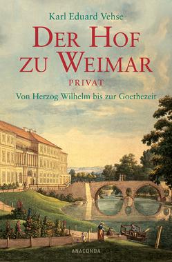 Der Hof zu Weimar privat. Von Herzog Wilhelm bis zur Goethezeit von Vehse,  Karl Eduard