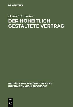 Der hoheitlich gestaltete Vertrag von Loeber,  Dietrich A