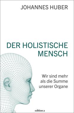 Der holistische Mensch von Huber,  Johannes