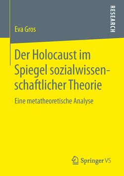 Der Holocaust im Spiegel sozialwissenschaftlicher Theorie von Gros,  Eva