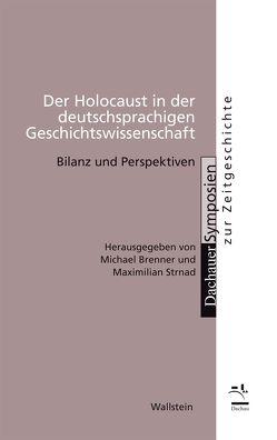 Der Holocaust in der deutschsprachigen Geschichtswissenschaft von Brenner,  Michael, Strnad,  Maximilian