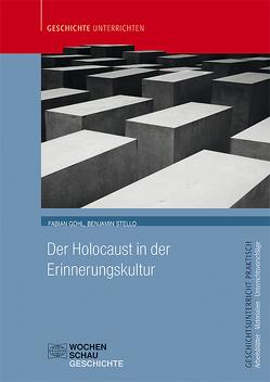 Der Holocaust in der Erinnerungskultur von Gohl,  Fabian, Stello,  Benjamin
