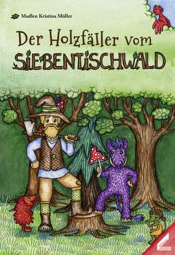 Der Holzfäller vom Siebentischwald von Müller,  Madlen Kristina