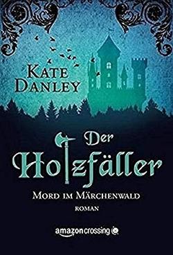 Der Holzfäller von Danley,  Kate, Schuhmacher,  Nadja, Schuhmacher,  Sonja
